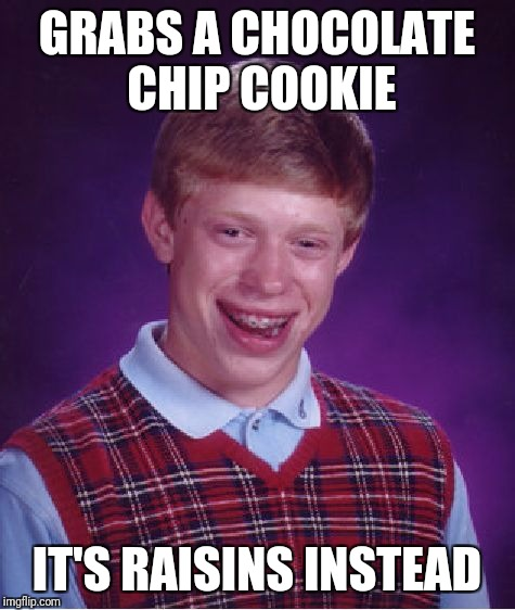 Bad Luck Brian Meme | GRABS A CHOCOLATE CHIP COOKIE IT'S RAISINS INSTEAD | image tagged in memes,bad luck brian | made w/ Imgflip meme maker