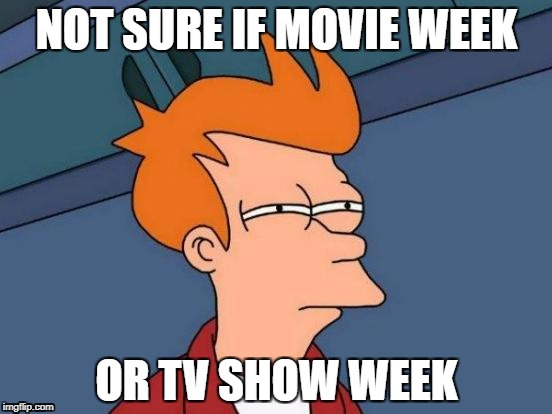 Happy Movie Week Everyone! | NOT SURE IF MOVIE WEEK OR TV SHOW WEEK | image tagged in memes,futurama fry,movie week | made w/ Imgflip meme maker
