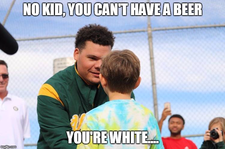 NO KID, YOU CAN'T HAVE A BEER YOU'RE WHITE.... | image tagged in b_maxwell_1255 | made w/ Imgflip meme maker