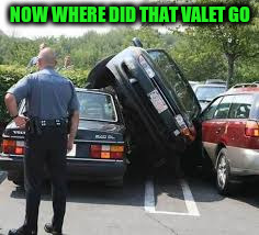 NOW WHERE DID THAT VALET GO | made w/ Imgflip meme maker