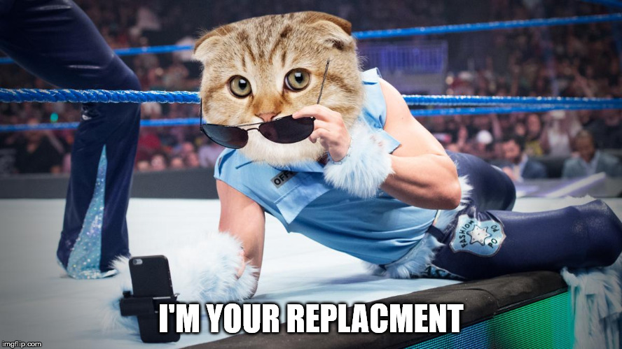 I'M YOUR REPLACMENT | made w/ Imgflip meme maker