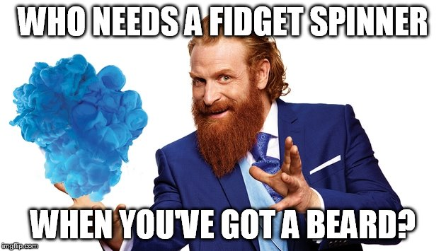 WHO NEEDS A FIDGET SPINNER WHEN YOU'VE GOT A BEARD? | image tagged in wyndham guy | made w/ Imgflip meme maker
