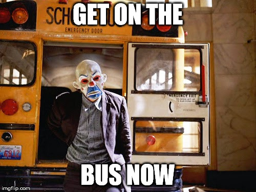 GET ON THE BUS NOW | made w/ Imgflip meme maker