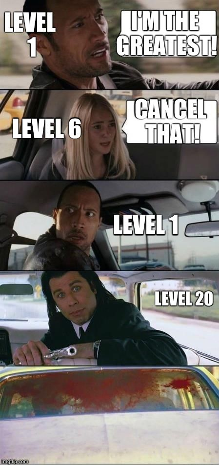 The Rock and Pulp Fiction | I'M THE GREATEST! CANCEL THAT! LEVEL 1 LEVEL 6 LEVEL 1 LEVEL 20 | image tagged in the rock and pulp fiction | made w/ Imgflip meme maker