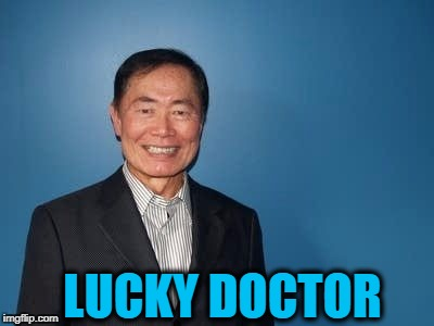 sulu | LUCKY DOCTOR | image tagged in sulu | made w/ Imgflip meme maker
