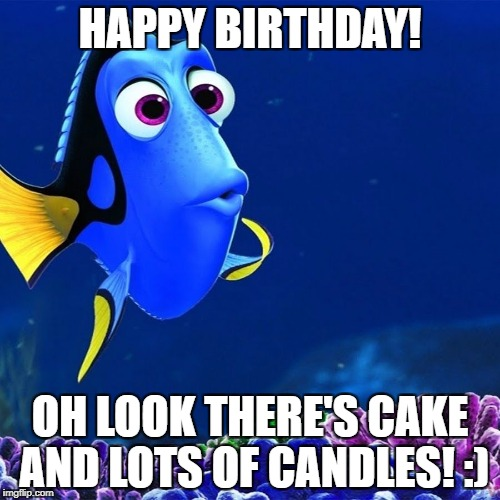 HAPPY BIRTHDAY! OH LOOK THERE'S CAKE AND LOTS OF CANDLES! :) | image tagged in doris nemo | made w/ Imgflip meme maker