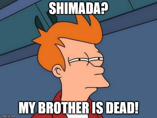 SHIMADA? MY BROTHER IS DEAD! | image tagged in memes,futurama fry | made w/ Imgflip meme maker