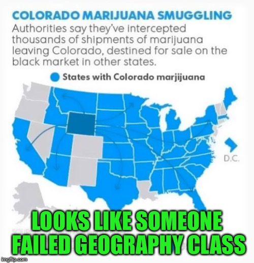 Ummmm, that's Wyoming | LOOKS LIKE SOMEONE FAILED GEOGRAPHY CLASS | image tagged in memes,war on drugs,failed geography,colorado,wyoming | made w/ Imgflip meme maker