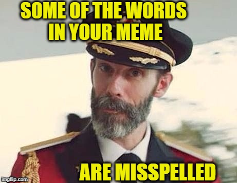 Captain Obvious | SOME OF THE WORDS IN YOUR MEME ARE MISSPELLED | image tagged in captain obvious | made w/ Imgflip meme maker
