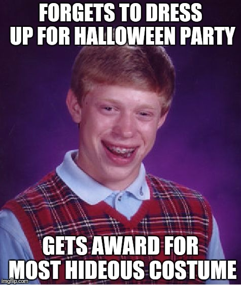 Bad Luck Brian Halloween party | FORGETS TO DRESS UP FOR HALLOWEEN PARTY GETS AWARD FOR MOST HIDEOUS COSTUME | image tagged in memes,bad luck brian | made w/ Imgflip meme maker