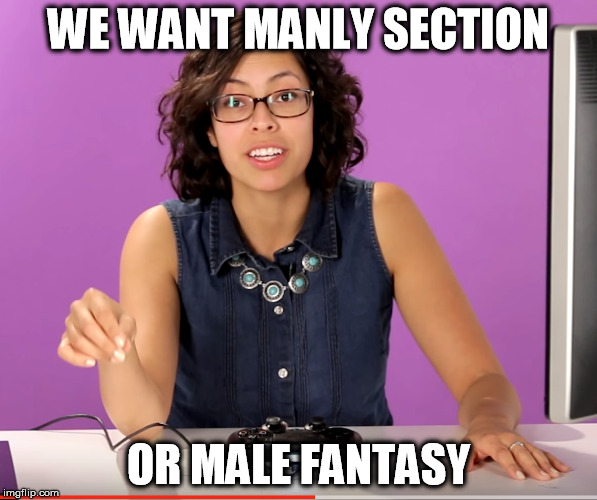 WE WANT MANLY SECTION OR MALE FANTASY | image tagged in manly | made w/ Imgflip meme maker