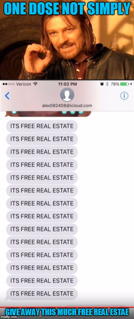 ITS FREE REAL ESTATE | ONE DOSE NOT SIMPLY GIVE AWAY THIS MUCH FREE REAL ESTAE | image tagged in its free real estate,one does not simply | made w/ Imgflip meme maker