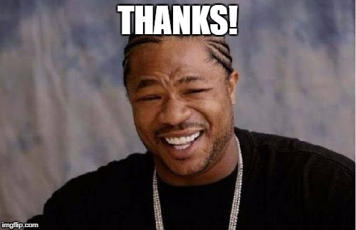 Yo Dawg Heard You Meme | THANKS! | image tagged in memes,yo dawg heard you | made w/ Imgflip meme maker