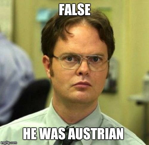 FALSE HE WAS AUSTRIAN | made w/ Imgflip meme maker