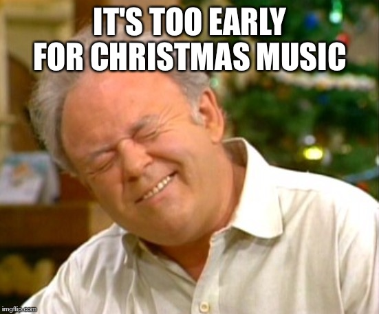 Christmas Music Meme.Image Tagged In It S Too Early For Christmas Music Imgflip