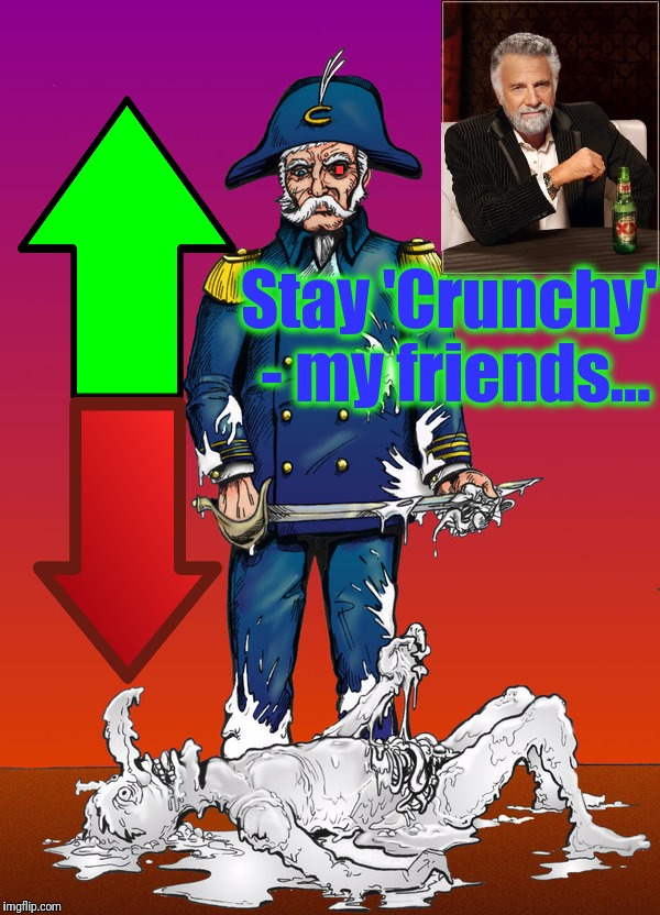 La Lucha Continua... (The battle continues) | . Stay 'Crunchy' - my friends... | image tagged in cap'n crunch another victory,the most interesting man in the world,welcome to imgflip,'troll alt delete,memes,the struggle is re | made w/ Imgflip meme maker