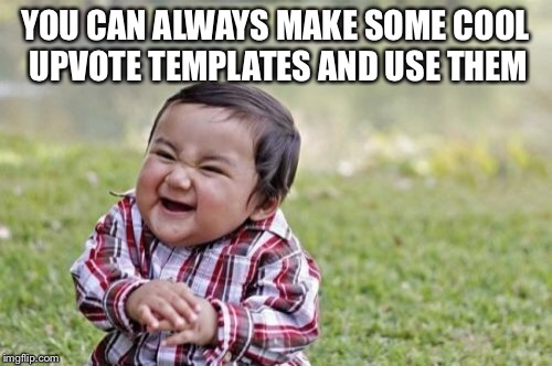 Evil Toddler Meme | YOU CAN ALWAYS MAKE SOME COOL UPVOTE TEMPLATES AND USE THEM | image tagged in memes,evil toddler | made w/ Imgflip meme maker