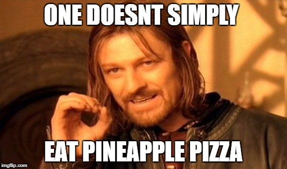 One Does Not Simply Meme | ONE DOESNT SIMPLY EAT PINEAPPLE PIZZA | image tagged in memes,one does not simply | made w/ Imgflip meme maker