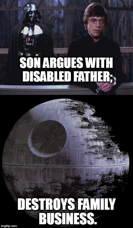 The Return of the Jedi in one sentence | SON ARGUES WITH DISABLED FATHER; DESTROYS FAMILY BUSINESS. | image tagged in the return of the jedi,star wars,family fight,family drama | made w/ Imgflip meme maker