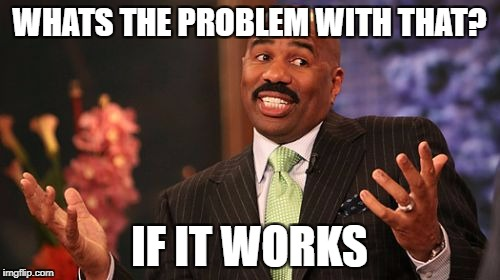 Steve Harvey Meme | WHATS THE PROBLEM WITH THAT? IF IT WORKS | image tagged in memes,steve harvey | made w/ Imgflip meme maker
