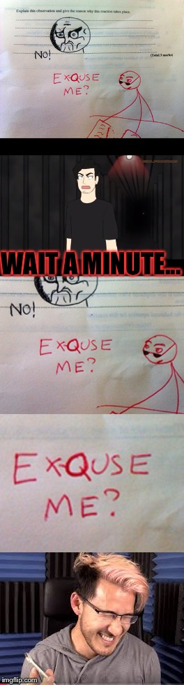 WAIT A MINUTE... | image tagged in kids funniest answers,markiplier,funny | made w/ Imgflip meme maker