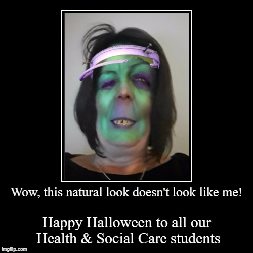 Wow, this natural look doesn't look like me! | Happy Halloween to all our Health & Social Care students | image tagged in funny,demotivationals | made w/ Imgflip demotivational maker