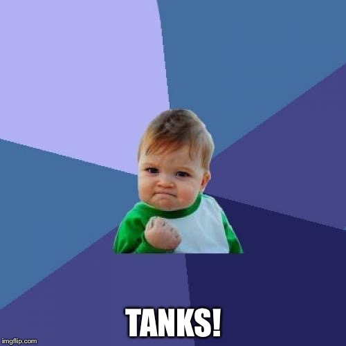 Success Kid Meme | TANKS! | image tagged in memes,success kid | made w/ Imgflip meme maker