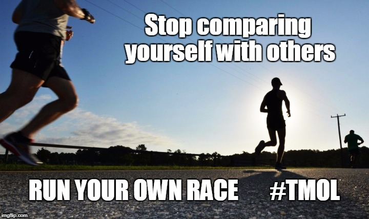 Stop comparing yourself to others. Run your own race. #TMOL | Stop comparing yourself with others RUN YOUR OWN RACE       #TMOL | image tagged in marathon,life,themarathonoflife,runyourownrace,running,spirituality | made w/ Imgflip meme maker