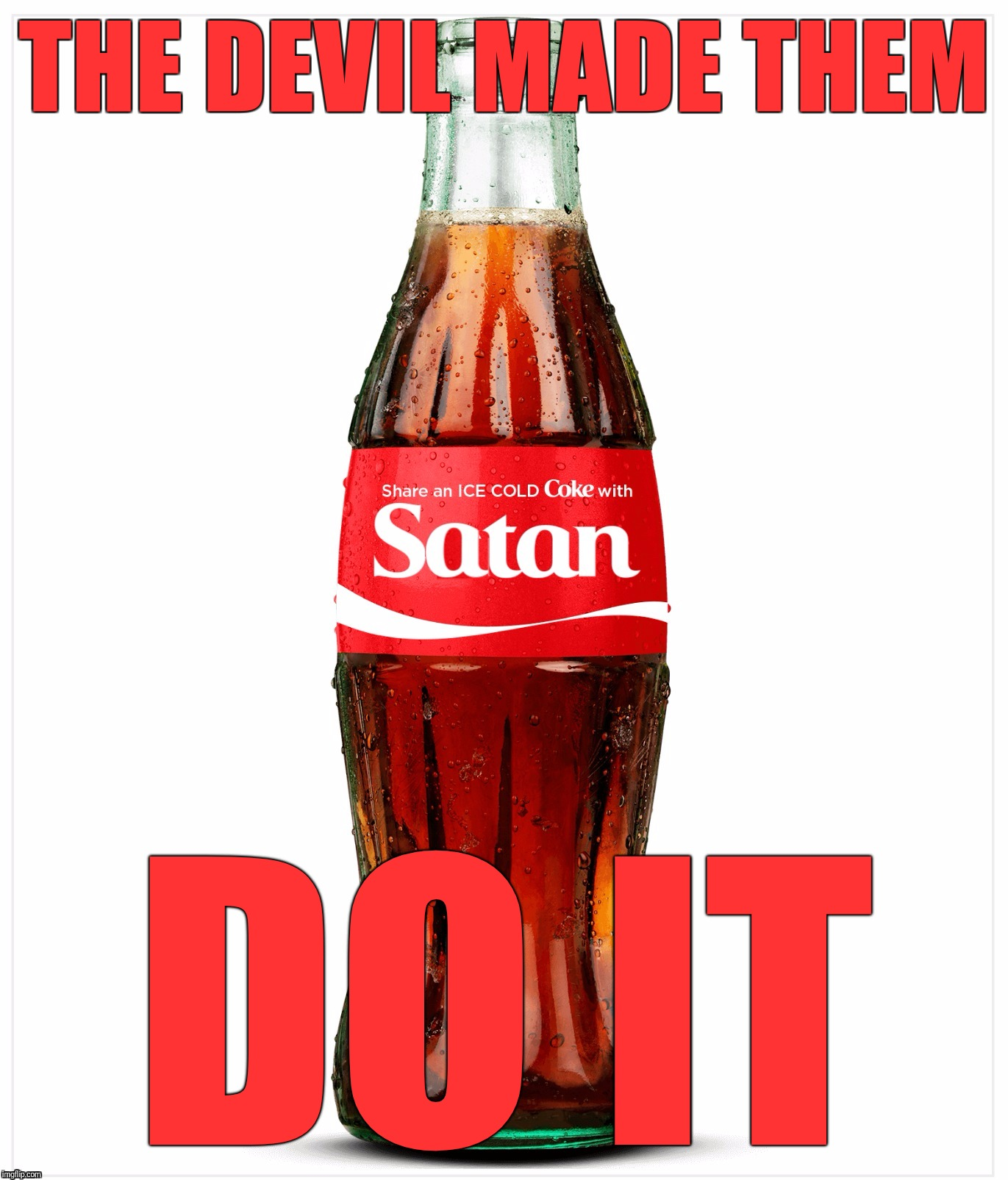 THE DEVIL MADE THEM DO IT | image tagged in share a coke with satan | made w/ Imgflip meme maker