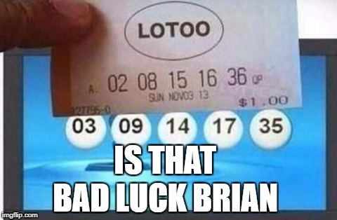 bad luck brian playing lottery | IS THAT BAD LUCK BRIAN | image tagged in meme,bad luck brian,funny | made w/ Imgflip meme maker