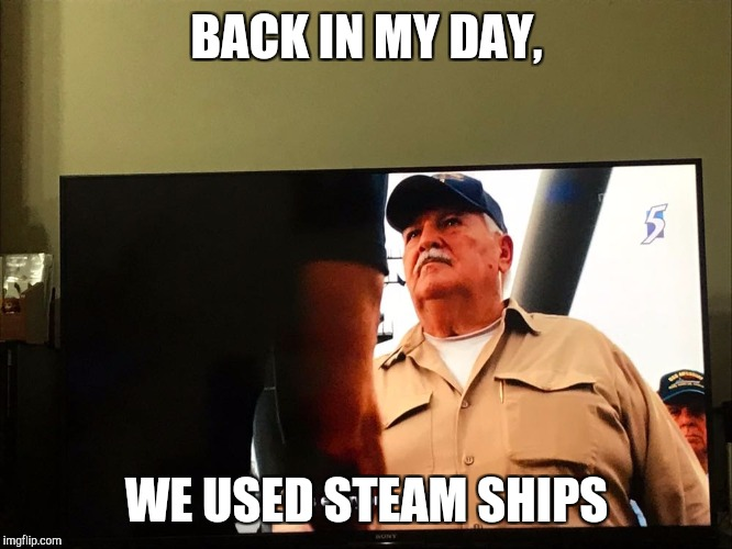 Battleship----Movie Week 22 Oct-29 Oct | BACK IN MY DAY, WE USED STEAM SHIPS | image tagged in battleship old man,movie week | made w/ Imgflip meme maker