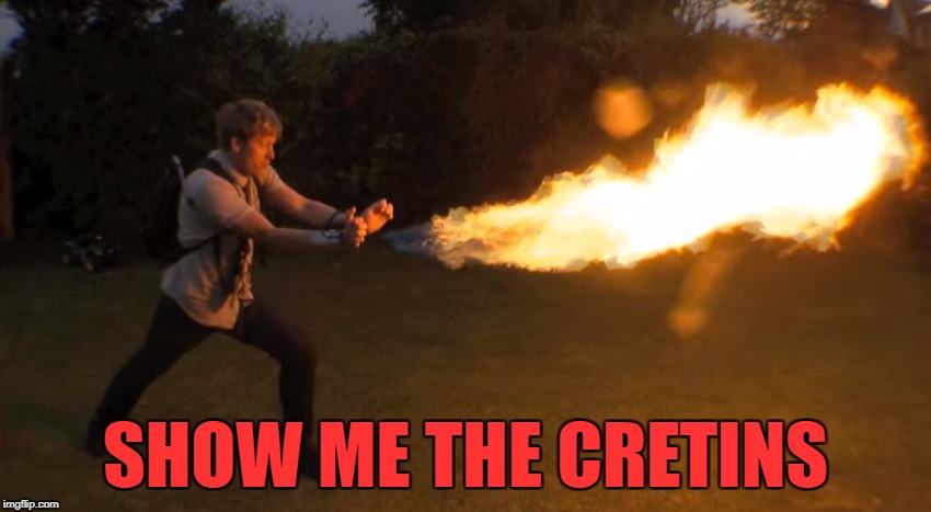 SHOW ME THE CRETINS | made w/ Imgflip meme maker