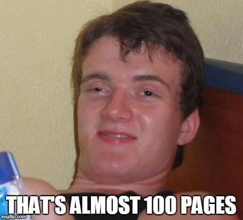 10 Guy Meme | THAT'S ALMOST 100 PAGES | image tagged in memes,10 guy | made w/ Imgflip meme maker