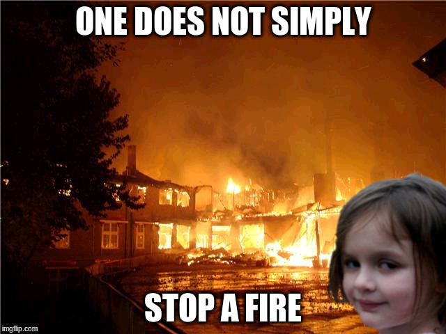 ONE DOES NOT SIMPLY STOP A FIRE | made w/ Imgflip meme maker