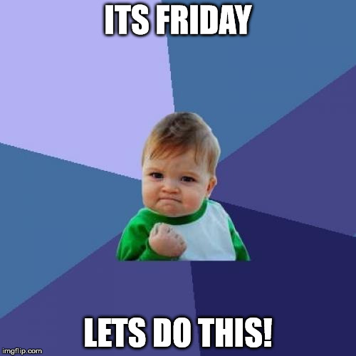 Success Kid Meme | ITS FRIDAY LETS DO THIS! | image tagged in memes,success kid | made w/ Imgflip meme maker