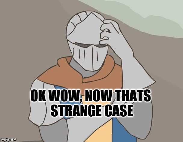 OK WOW, NOW THATS STRANGE CASE | made w/ Imgflip meme maker