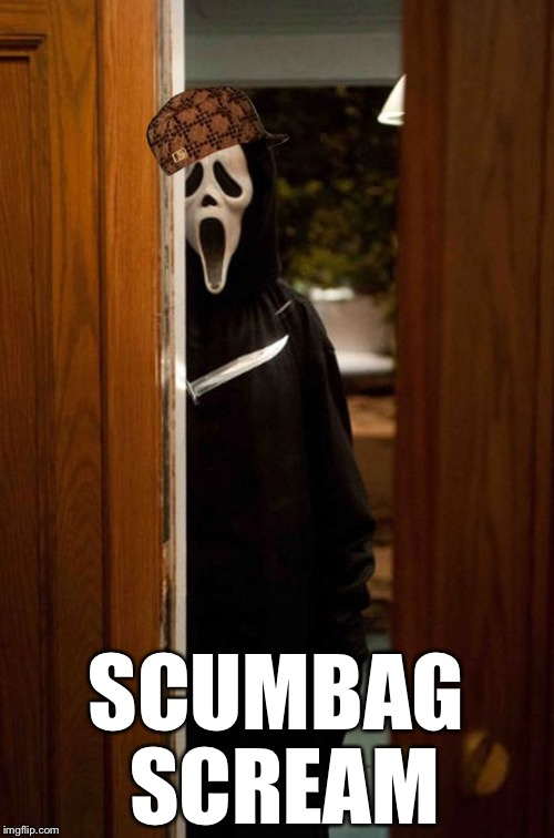 SCUMBAG SCREAM | image tagged in movie week,scumbag,memes | made w/ Imgflip meme maker