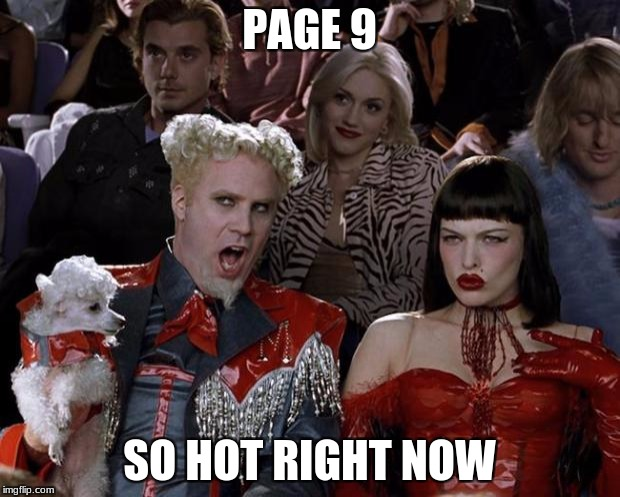 Mugatu So Hot Right Now Meme | PAGE 9 SO HOT RIGHT NOW | image tagged in memes,mugatu so hot right now | made w/ Imgflip meme maker