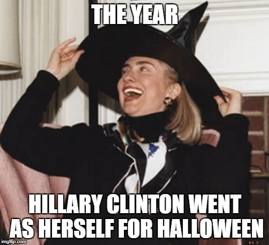 THE YEAR HILLARY CLINTON WENT AS HERSELF FOR HALLOWEEN | image tagged in hillary clinton,crooked hillary,hillary clinton meme,funny | made w/ Imgflip meme maker