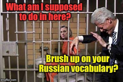 When the investigation boomerangs! | . | image tagged in memes,hillary clinton,russian investigation,jail,bill clinton | made w/ Imgflip meme maker