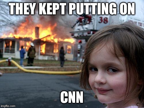 Disaster girl hates fake news | THEY KEPT PUTTING ON CNN | image tagged in memes,disaster girl,cnn,fake news,cnn fake news | made w/ Imgflip meme maker