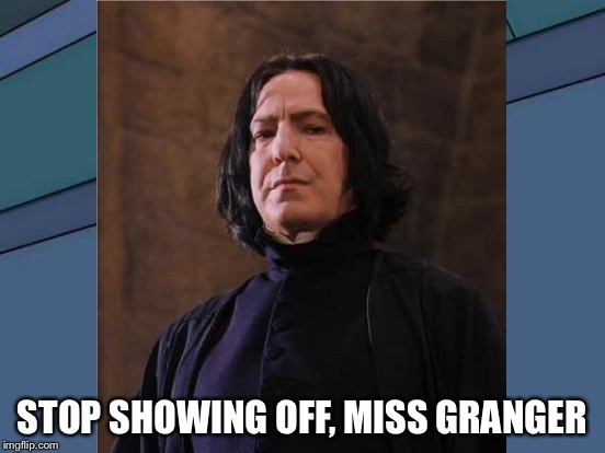 STOP SHOWING OFF, MISS GRANGER | made w/ Imgflip meme maker