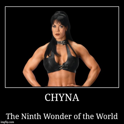 Chyna | CHYNA | The Ninth Wonder of the World | image tagged in demotivationals,wwe | made w/ Imgflip demotivational maker