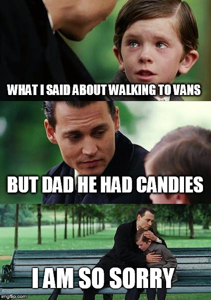 Finding candyland | WHAT I SAID ABOUT WALKING TO VANS BUT DAD HE HAD CANDIES I AM SO SORRY | image tagged in memes,finding neverland,candy,sorry,dad and son,sad | made w/ Imgflip meme maker