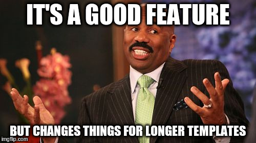 Steve Harvey Meme | IT'S A GOOD FEATURE BUT CHANGES THINGS FOR LONGER TEMPLATES | image tagged in memes,steve harvey | made w/ Imgflip meme maker