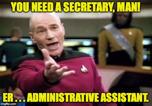 Picard Wtf Meme | YOU NEED A SECRETARY, MAN! ER . . . ADMINISTRATIVE ASSISTANT. | image tagged in memes,picard wtf | made w/ Imgflip meme maker
