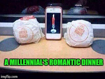Ahh, romance | A MILLENNIAL'S ROMANTIC DINNER | image tagged in pipe_picasso | made w/ Imgflip meme maker