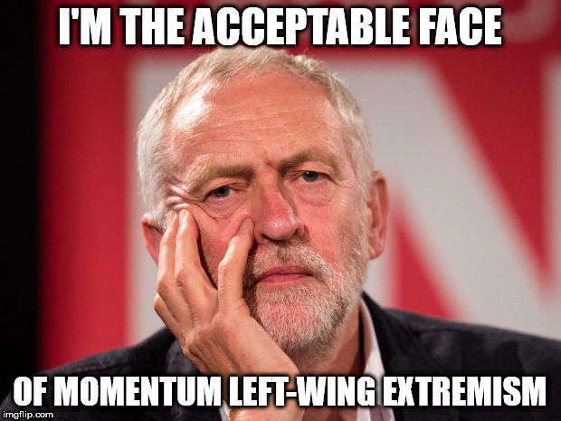 Corbyn face of momentum | I'M THE ACCEPTABLE FACE OF MOMENTUM LEFT-WING EXTREMISM | image tagged in corbyn momentum labour extremist | made w/ Imgflip meme maker