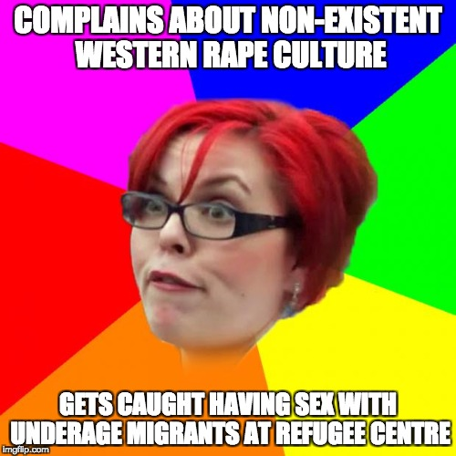 angry feminist | COMPLAINS ABOUT NON-EXISTENT WESTERN **PE CULTURE GETS CAUGHT HAVING SEX WITH UNDERAGE MIGRANTS AT REFUGEE CENTRE | image tagged in angry feminist | made w/ Imgflip meme maker