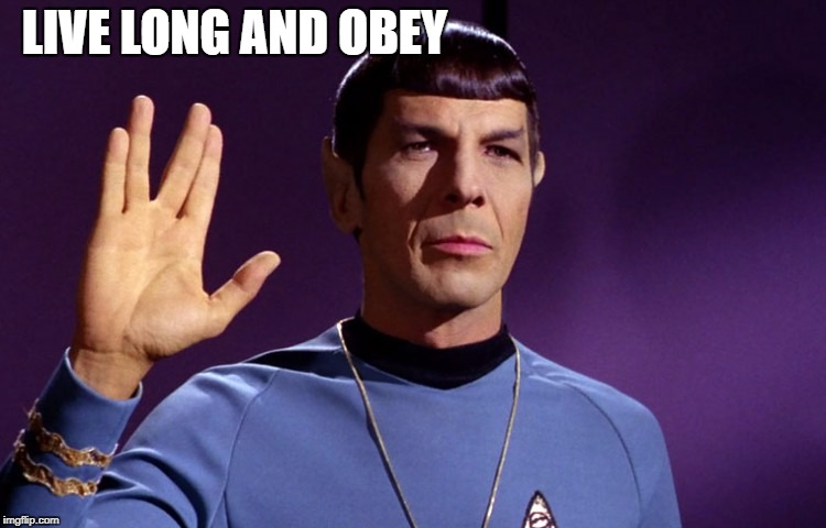 LIVE LONG AND OBEY | image tagged in spock live long and prosper,spock salute | made w/ Imgflip meme maker